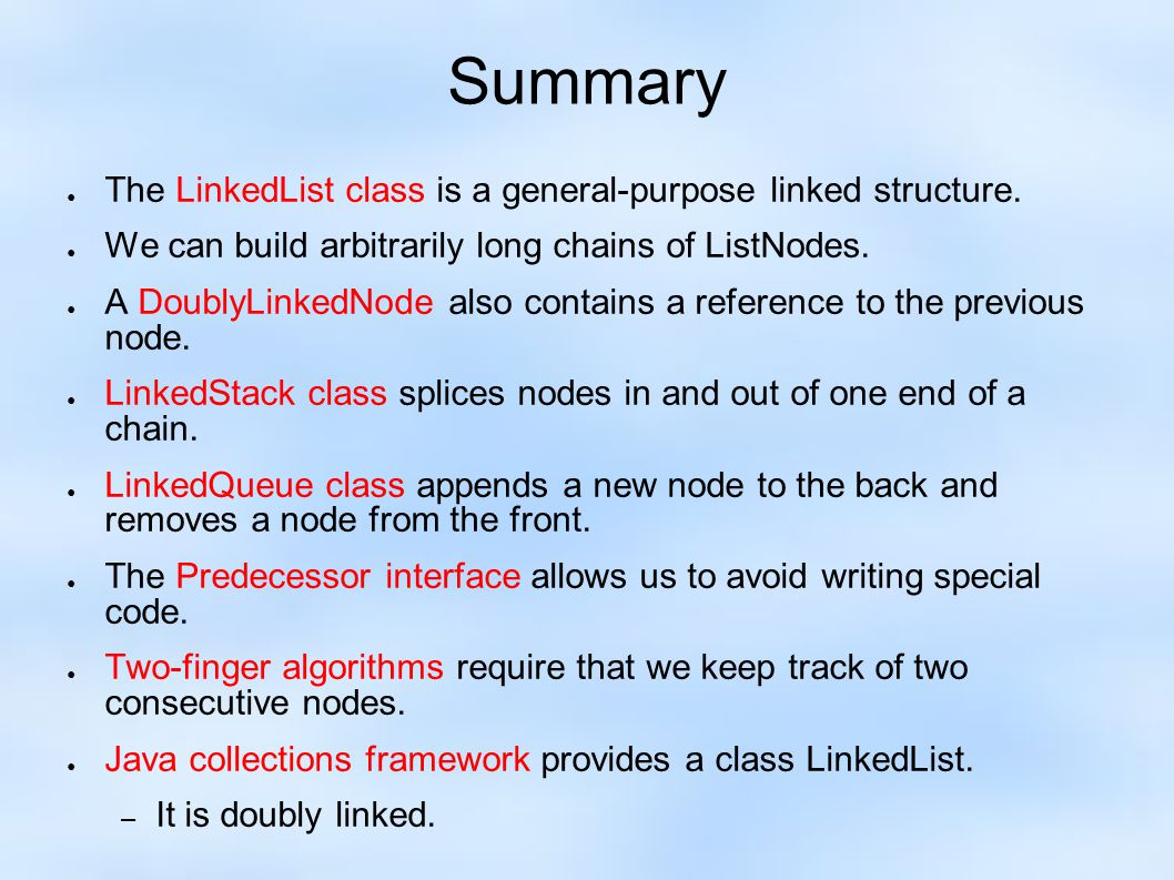 Summary ● The LinkedList class is a general-purpose linked structure.