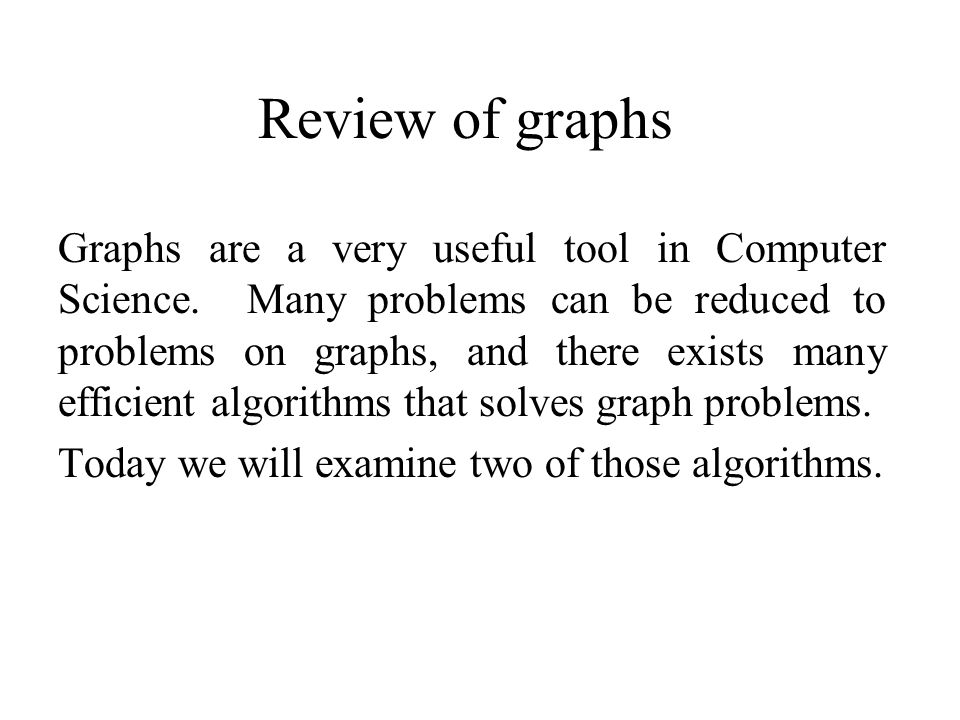 Review of graphs Graphs are a very useful tool in Computer Science.