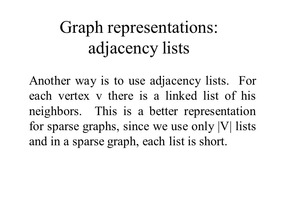 Graph representations: adjacency lists Another way is to use adjacency lists.