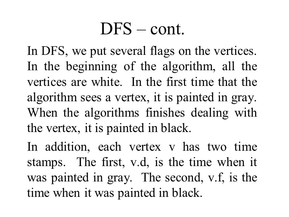 DFS – cont. In DFS, we put several flags on the vertices.