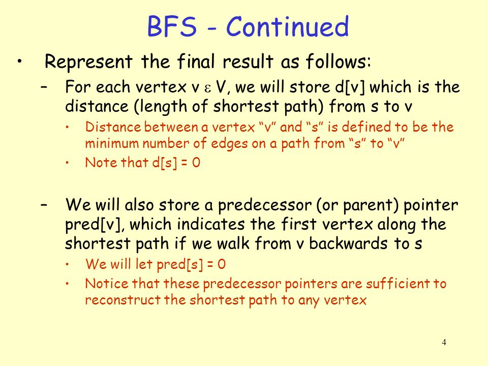 5 BFS – Implementation Initially all vertices (except the source) is colored white, meaning they have not been discovered just yet When a vertex is first discovered, it is colored gray (and is part of the frontier) When a gray vertex is processed, it becomes black s s s 1 1 1 2 2 2 2 2 2