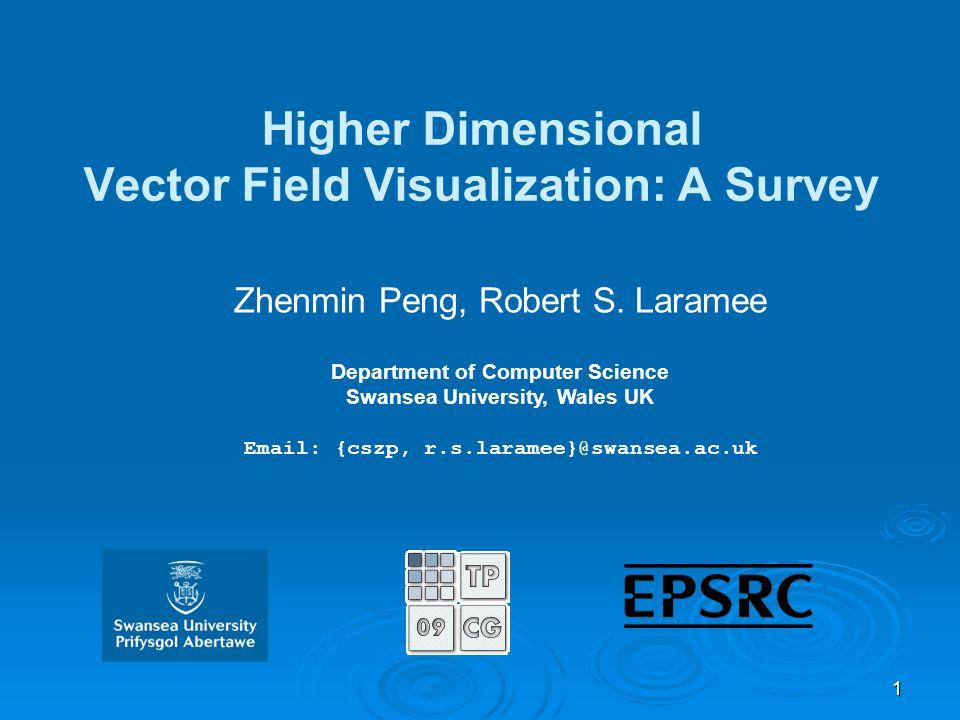 1 Higher Dimensional Vector Field Visualization: A Survey Zhenmin Peng, Robert S. Laramee Department of Computer Science Swansea University, Wales UK