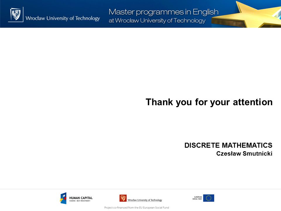 Thank you for your attention DISCRETE MATHEMATICS Czesław Smutnicki