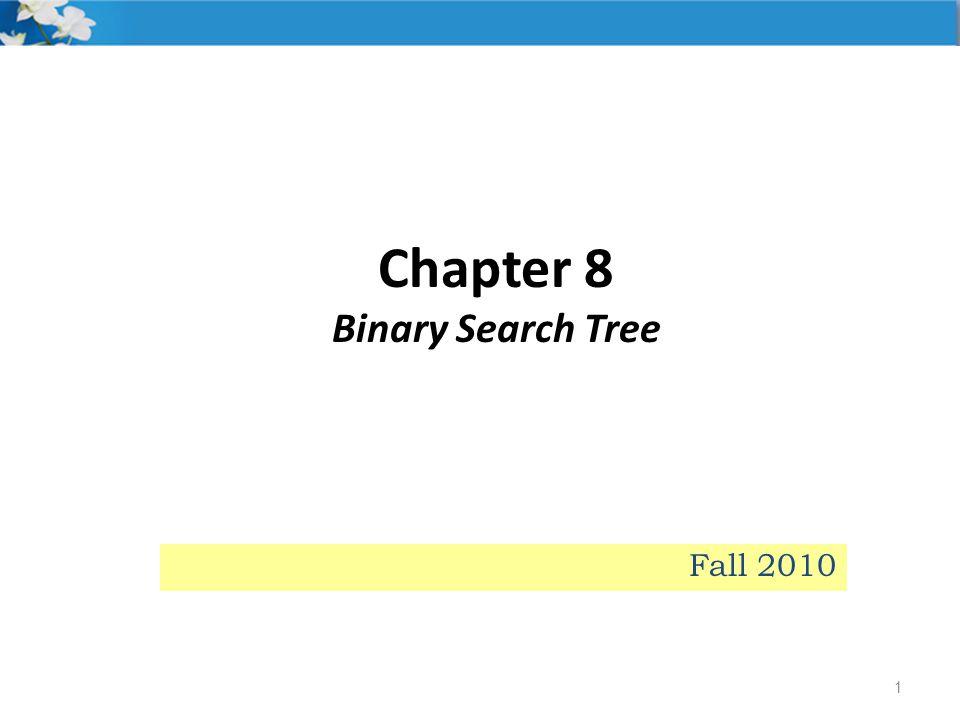 Chapter 8 Binary Search Tree 1 Fall 2010