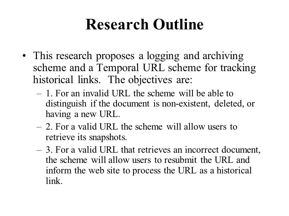 Research Outline This research proposes a logging and archiving scheme and a Temporal URL scheme for tracking historical links.