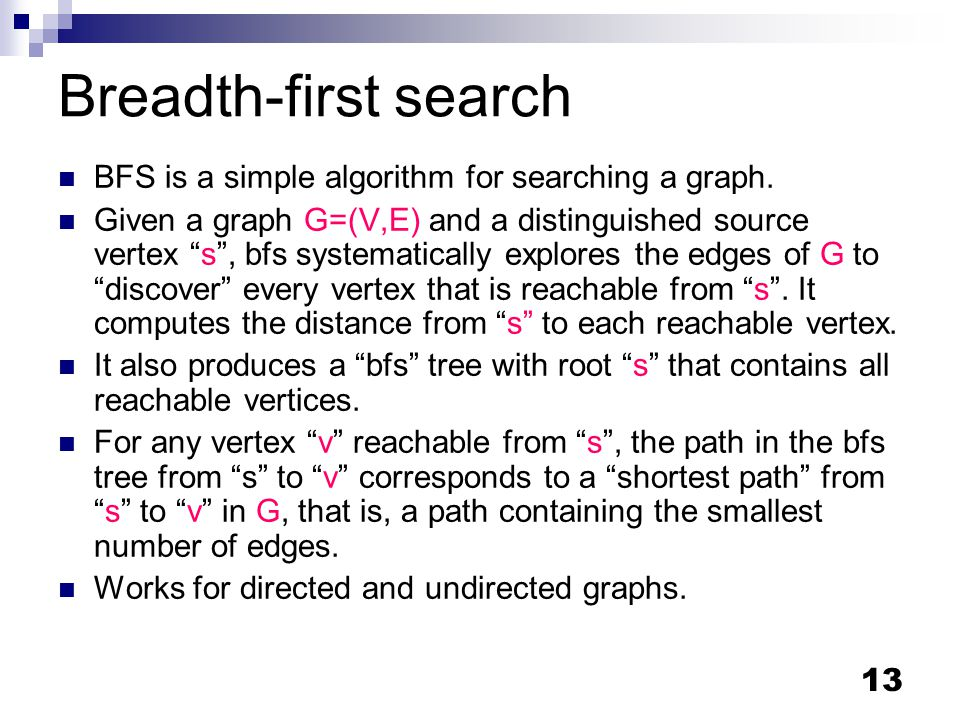 13 Breadth-first search BFS is a simple algorithm for searching a graph.