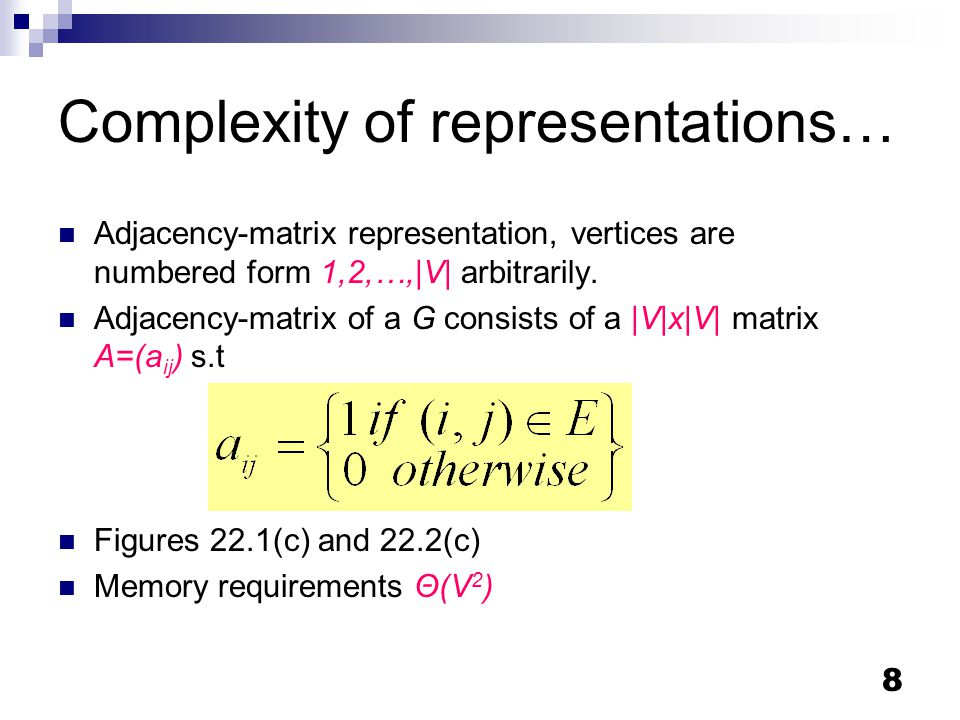 8 Complexity of representations… Adjacency-matrix representation, vertices are numbered form 1,2,…,|V| arbitrarily.