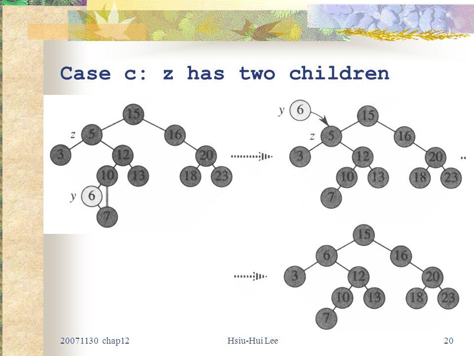 20071130 chap12Hsiu-Hui Lee20 Case c: z has two children