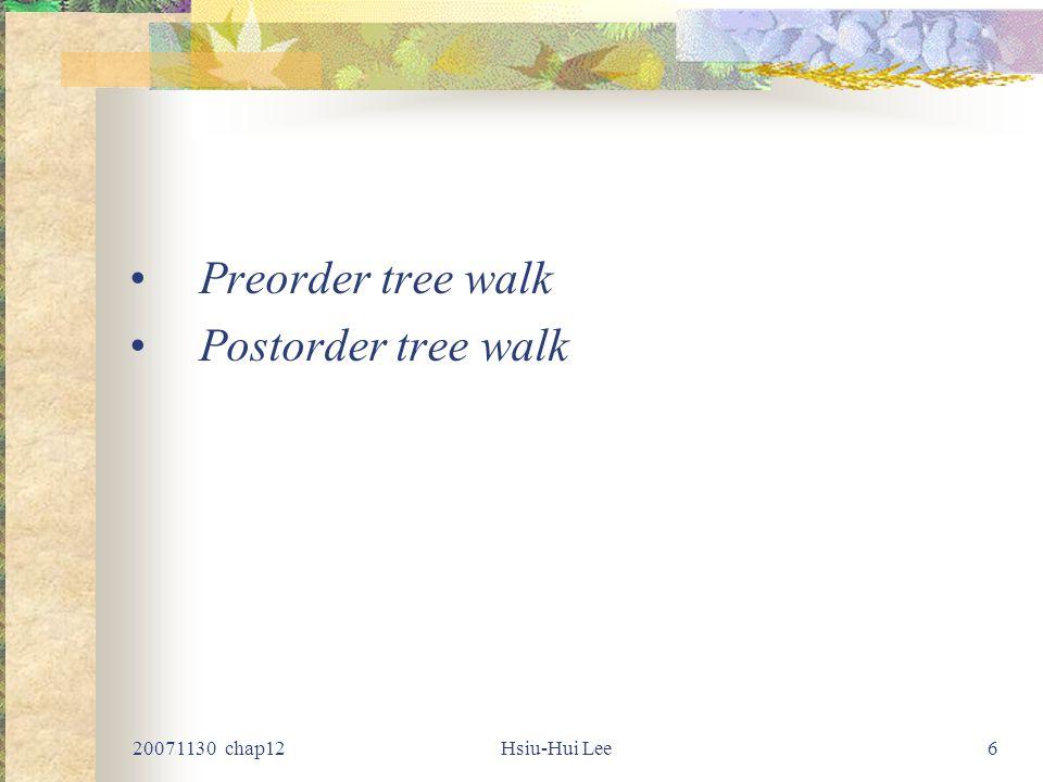 20071130 chap12Hsiu-Hui Lee6 Preorder tree walk Postorder tree walk