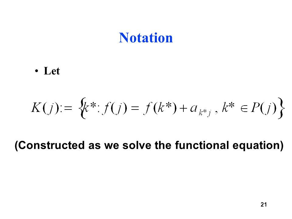 21 Notation Let (Constructed as we solve the functional equation)