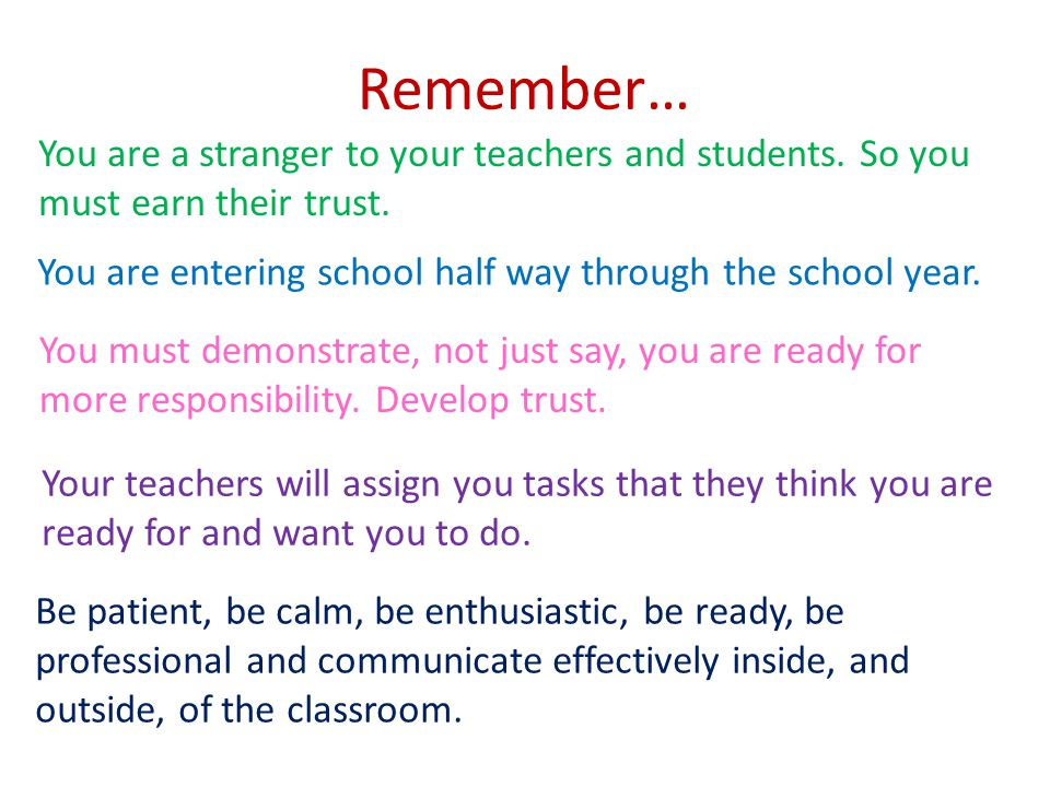 Remember… You are a stranger to your teachers and students.