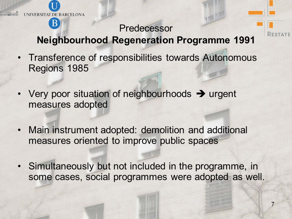 7 Predecessor Neighbourhood Regeneration Programme 1991 Transference of responsibilities towards Autonomous Regions 1985 Very poor situation of neighbourhoods  urgent measures adopted Main instrument adopted: demolition and additional measures oriented to improve public spaces Simultaneously but not included in the programme, in some cases, social programmes were adopted as well.