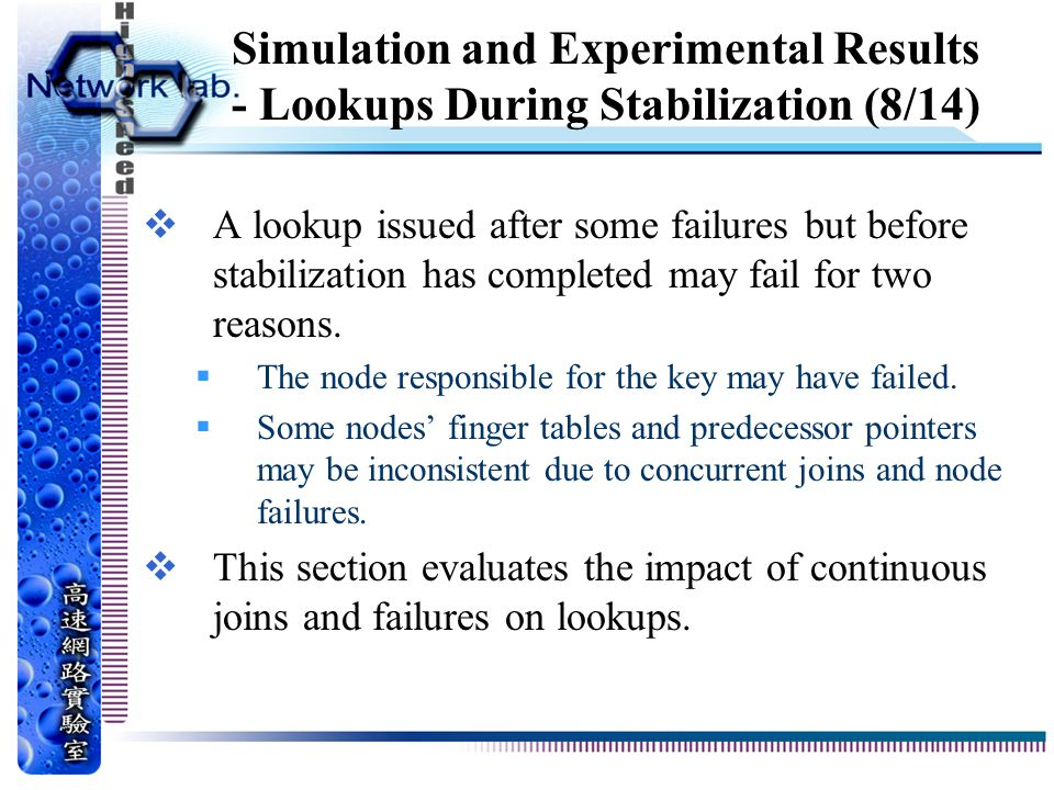 Simulation and Experimental Results - Lookups During Stabilization (8/14)  A lookup issued after some failures but before stabilization has completed may fail for two reasons.