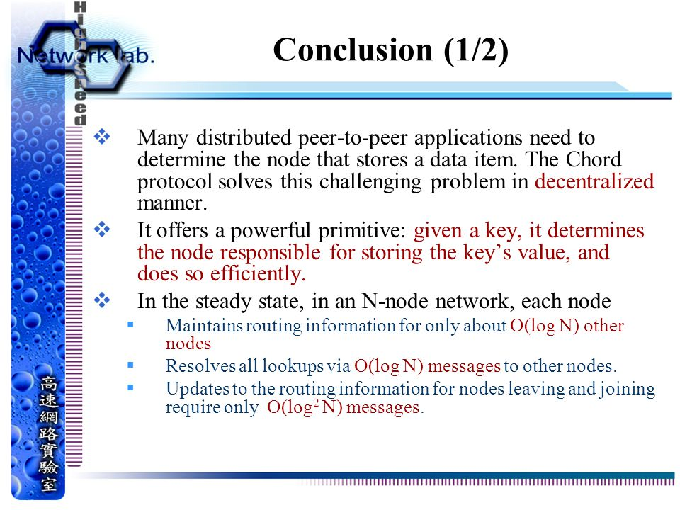 Conclusion (1/2)  Many distributed peer-to-peer applications need to determine the node that stores a data item.