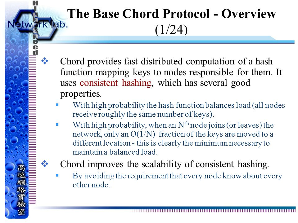 The Base Chord Protocol - Overview (1/24)  Chord provides fast distributed computation of a hash function mapping keys to nodes responsible for them.