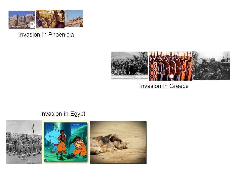 Invasion in Egypt Invasion in Phoenicia Invasion in Greece