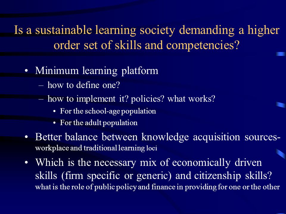 Key Research Issues Is a sustainable learning society demanding a higher order set of skills and competencies.
