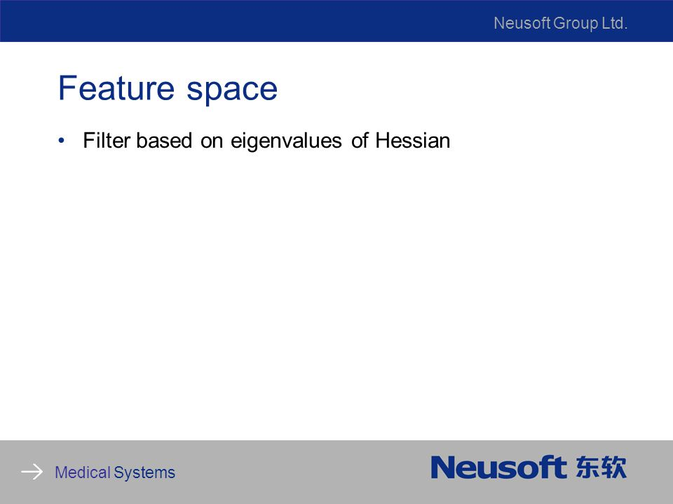 Neusoft Group Ltd. Medical Systems Feature space Filter based on eigenvalues of Hessian