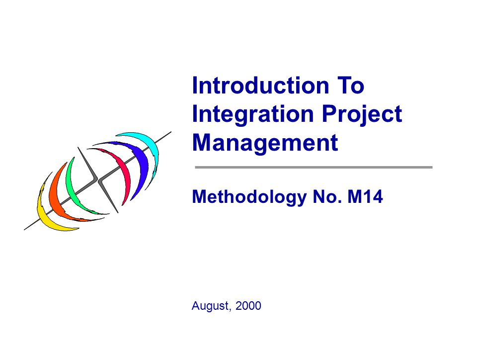 Introduction To Integration Project Management Methodology No. M14 August, 2000