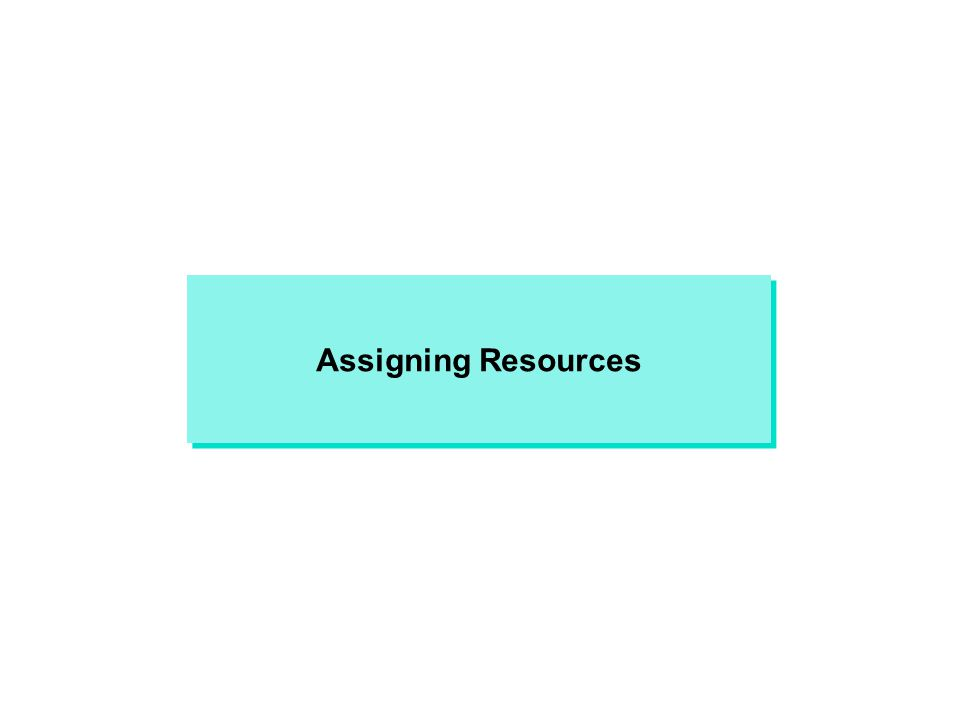 Assigning Resources