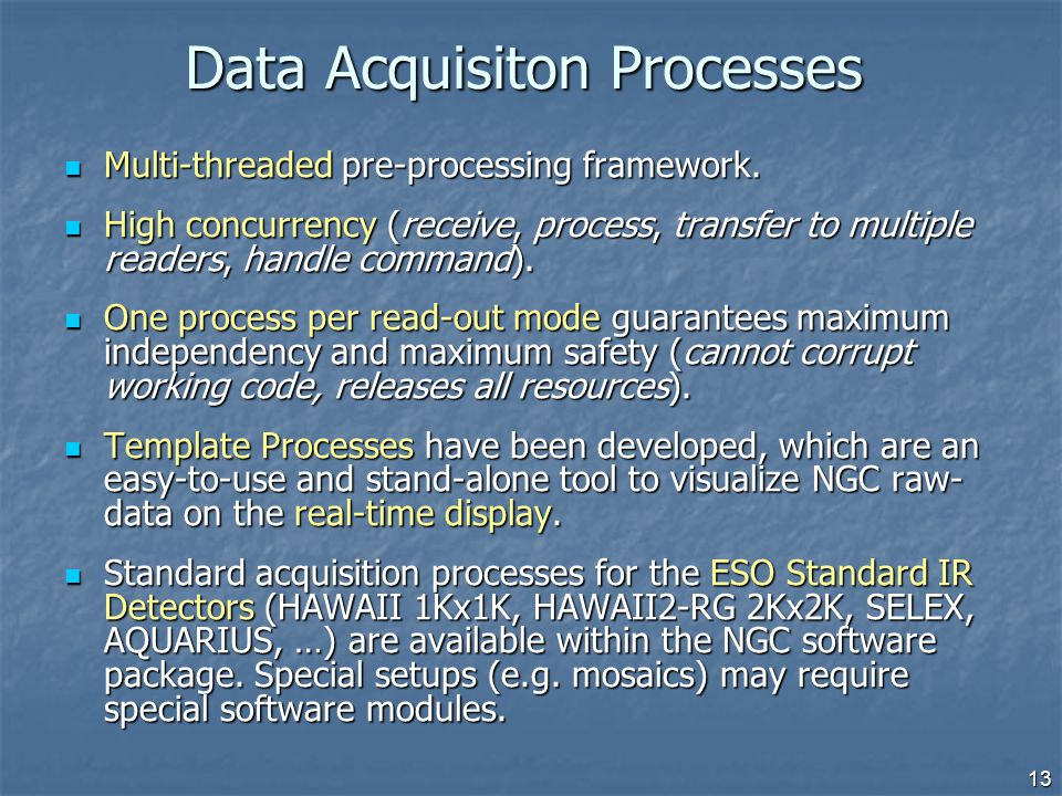 Data Acquisiton Processes Multi-threaded pre-processing framework. Multi-threaded pre-processing framework. High concurrency (receive, process, transf