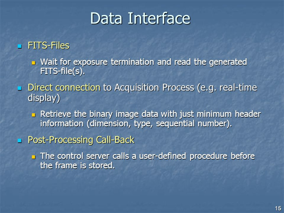 Data Interface FITS-Files FITS-Files Wait for exposure termination and read the generated FITS-file(s). Wait for exposure termination and read the gen