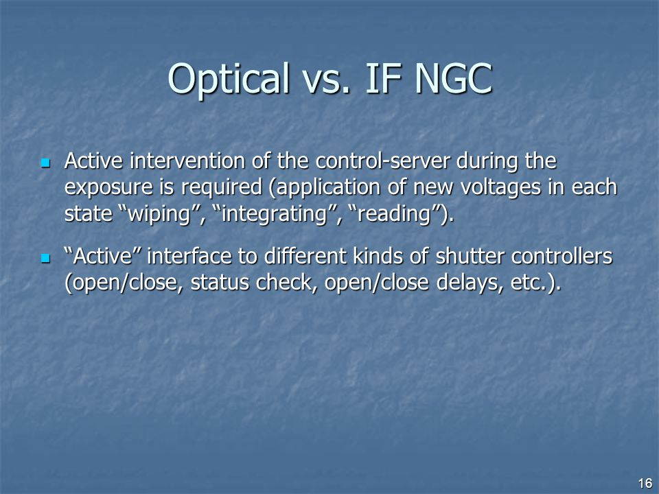 "Optical vs. IF NGC Active intervention of the control-server during the exposure is required (application of new voltages in each state ""wiping"", ""int"
