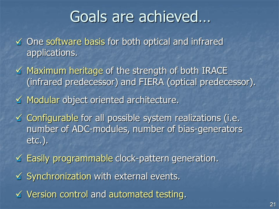 Goals are achieved…  One software basis for both optical and infrared applications.  Maximum heritage of the strength of both IRACE (infrared predec