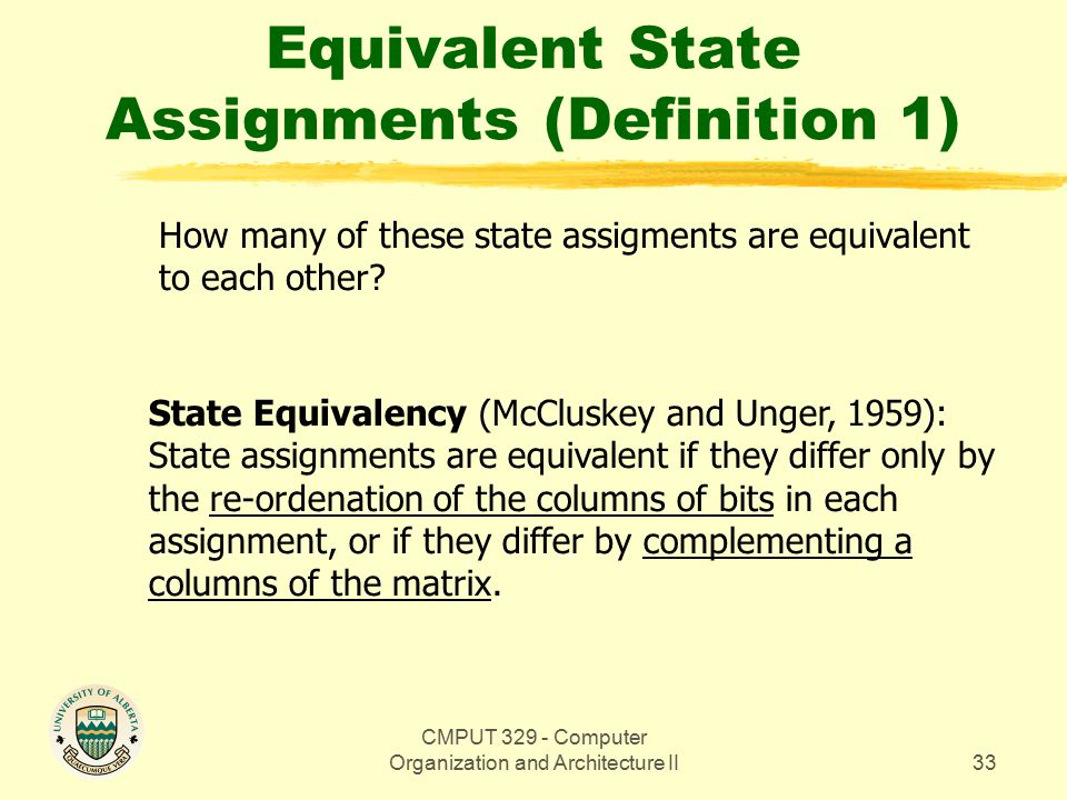 CMPUT 329 - Computer Organization and Architecture II33 Equivalent State Assignments (Definition 1) How many of these state assigments are equivalent to each other.