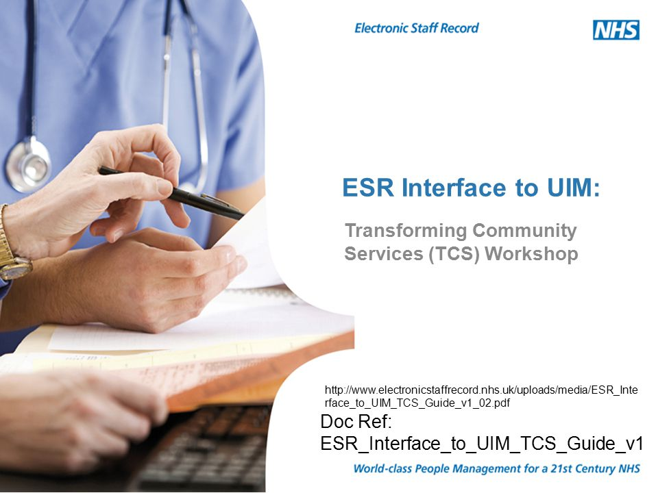 The ESR interface to UIM: Implications of TCS VPD 1 (PCT) (Commissioner) ODS A (Commissioner) VPD 2 (Acute) (Provider) ODS B (Provider) Relationship between VPD and ODS (Post VPD restructure) Provider arm staff Transfer to VPD 2