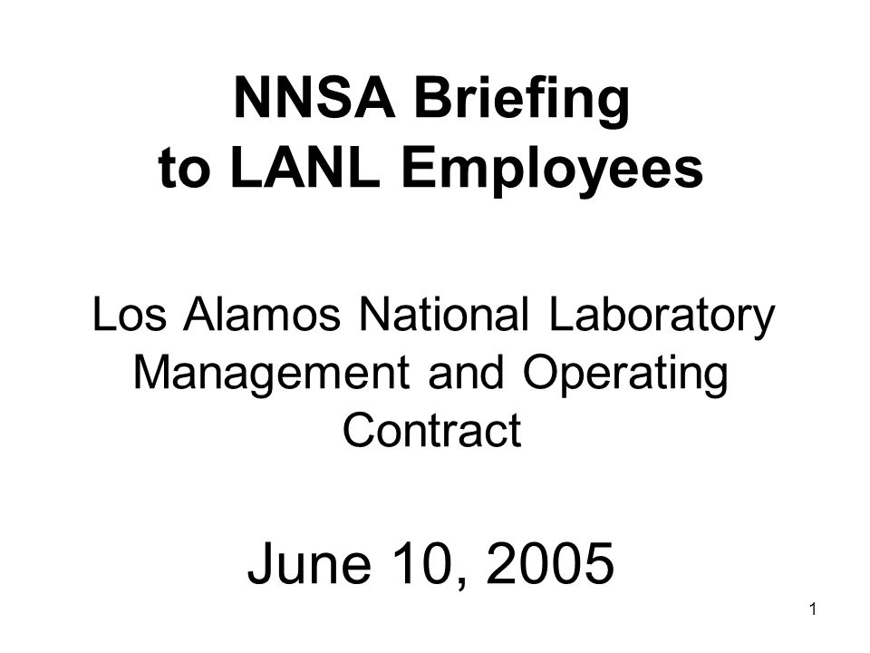 1 NNSA Briefing to LANL Employees Los Alamos National Laboratory Management and Operating Contract June 10, 2005