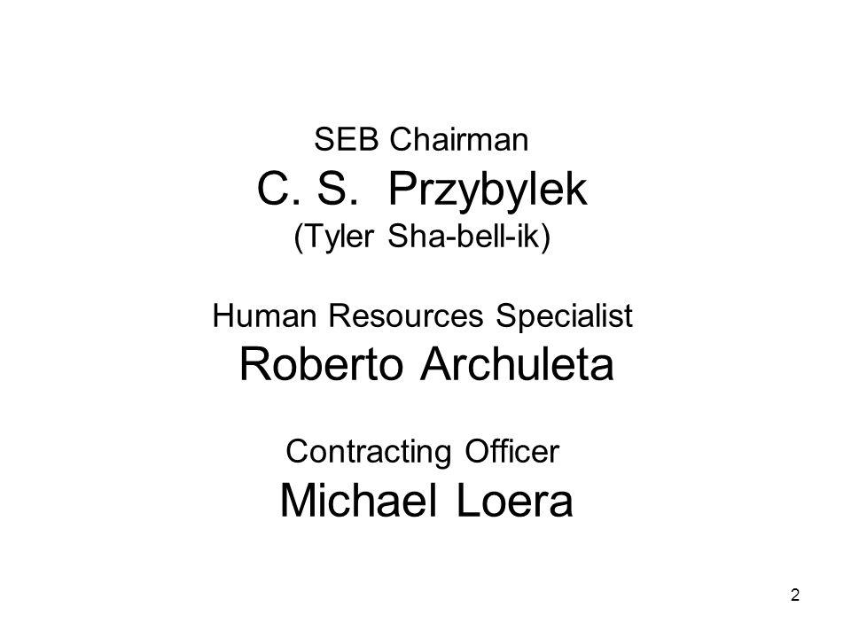 2 SEB Chairman C. S. Przybylek (Tyler Sha-bell-ik) Human Resources Specialist Roberto Archuleta Contracting Officer Michael Loera