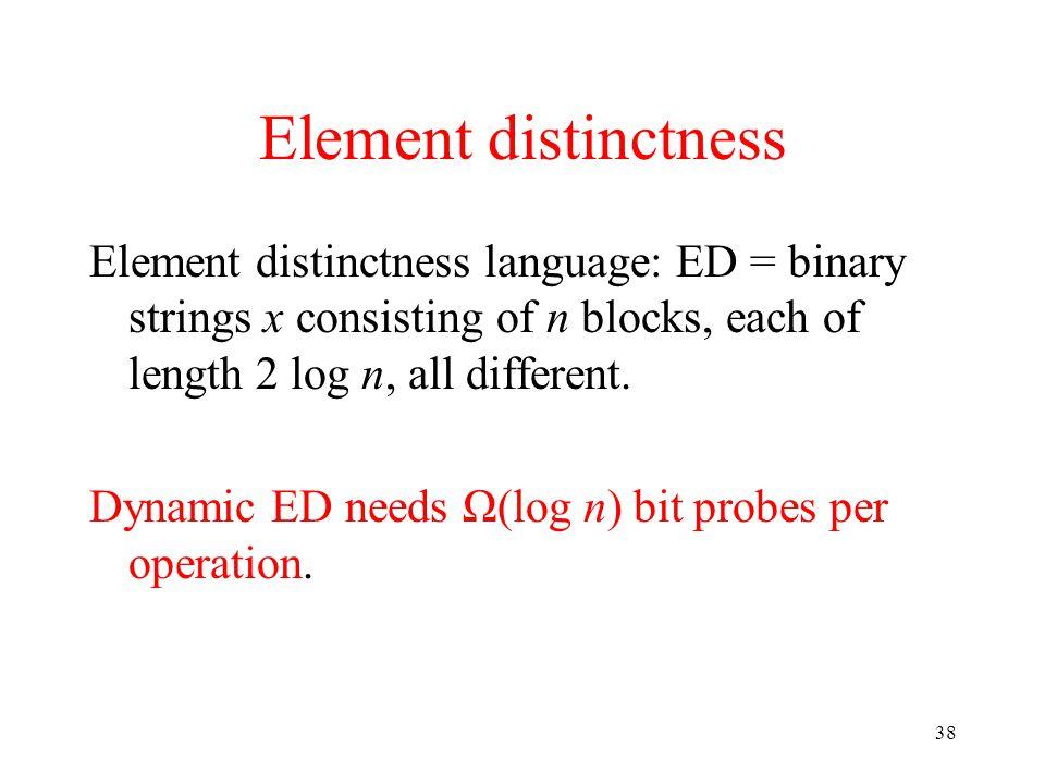 38 Element distinctness Element distinctness language: ED = binary strings x consisting of n blocks, each of length 2 log n, all different.