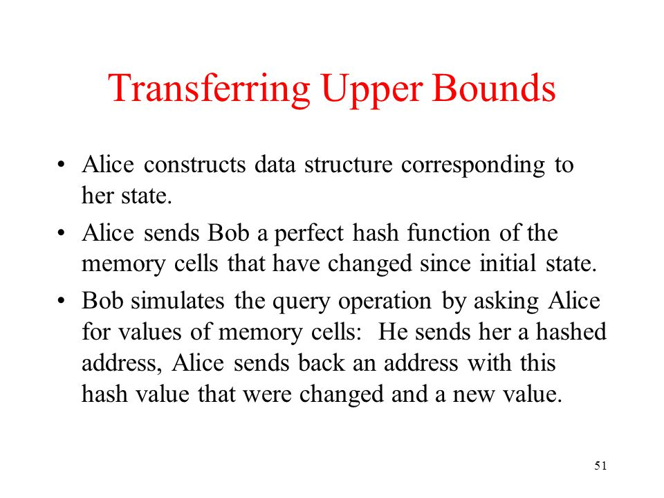 51 Transferring Upper Bounds Alice constructs data structure corresponding to her state.