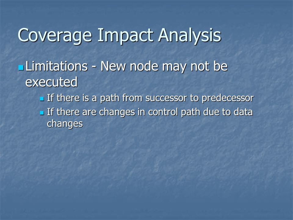 Coverage Impact Analysis Limitations - New node may not be executed Limitations - New node may not be executed If there is a path from successor to pr