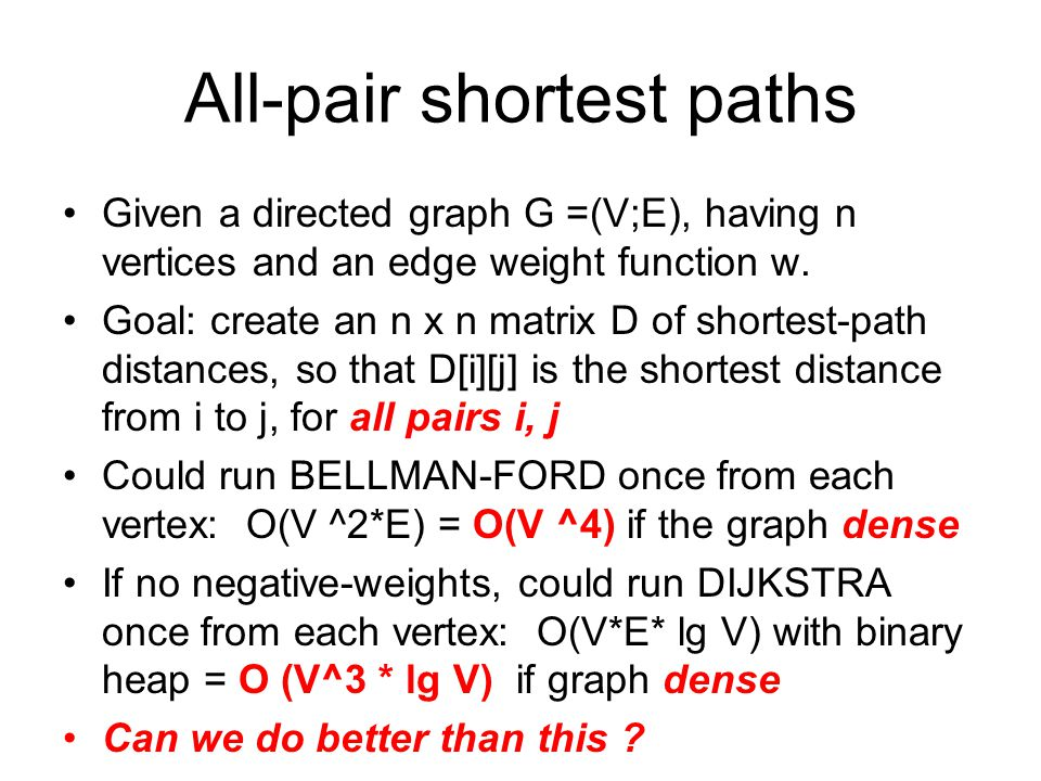 All-pair shortest paths Given a directed graph G =(V;E), having n vertices and an edge weight function w.