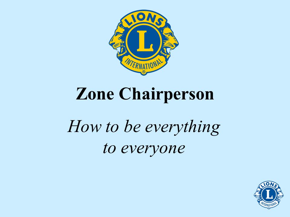 Zone Chairperson How to be everything to everyone