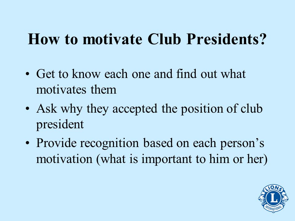 How to motivate Club Presidents.