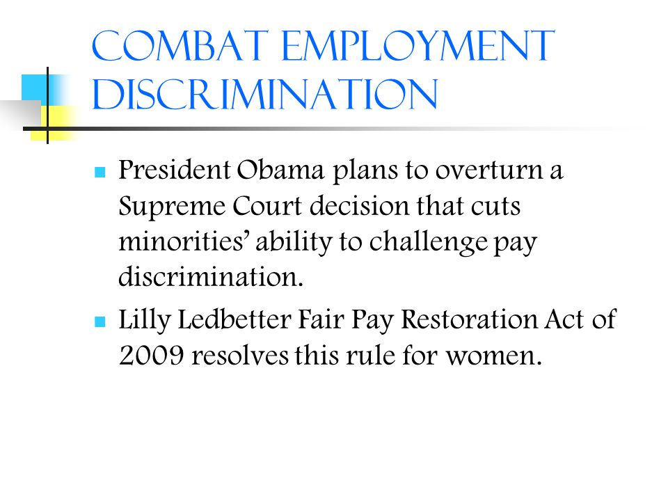 Combat Employment Discrimination President Obama plans to overturn a Supreme Court decision that cuts minorities' ability to challenge pay discriminat