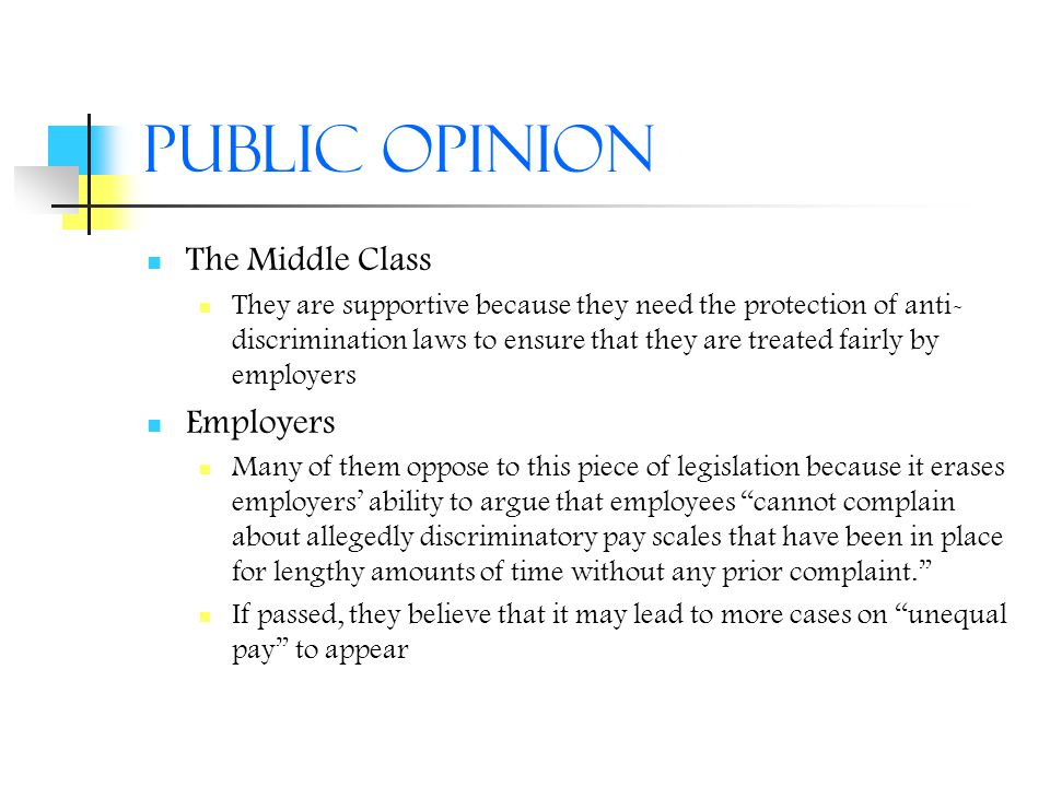 Public Opinion The Middle Class They are supportive because they need the protection of anti- discrimination laws to ensure that they are treated fair