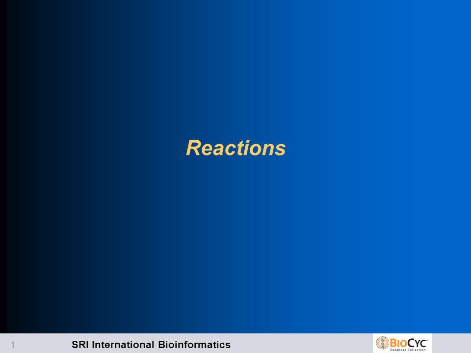 SRI International Bioinformatics 1 Reactions