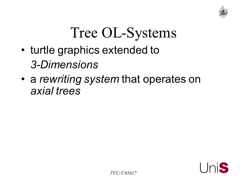 JYC: CSM17 Tree OL-Systems turtle graphics extended to 3-Dimensions a rewriting system that operates on axial trees