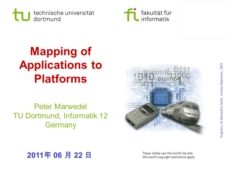 Mapping of Applications to Platforms Peter Marwedel TU Dortmund, Informatik 12 Germany Graphics: © Alexandra Nolte, Gesine Marwedel, 2003 These slides use Microsoft clip arts.