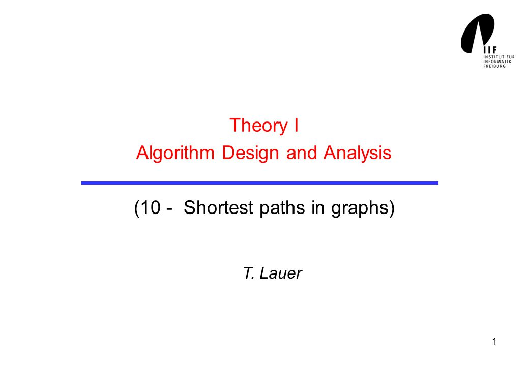1 Theory I Algorithm Design and Analysis (10 - Shortest paths in graphs) T. Lauer
