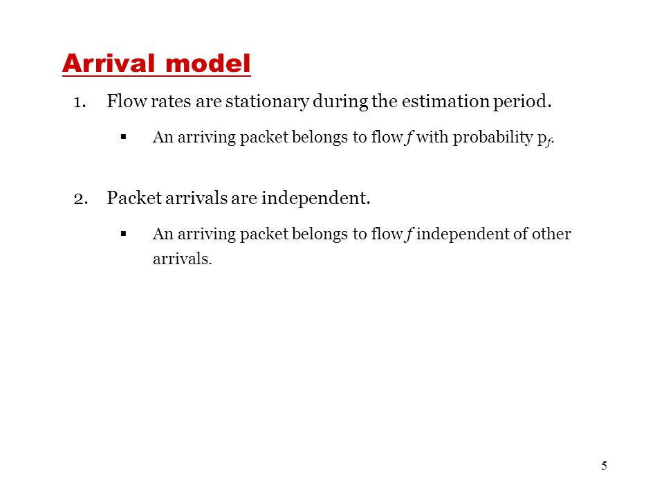 5 Arrival model 1.Flow rates are stationary during the estimation period.