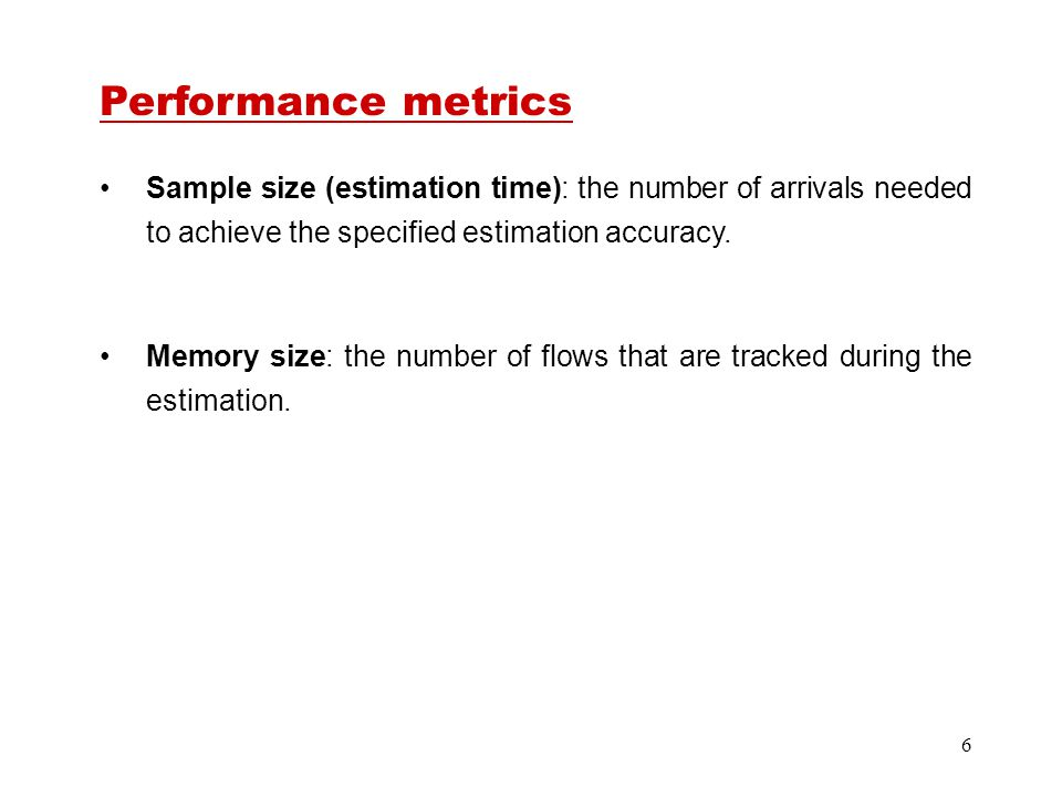 6 Performance metrics Sample size (estimation time): the number of arrivals needed to achieve the specified estimation accuracy.