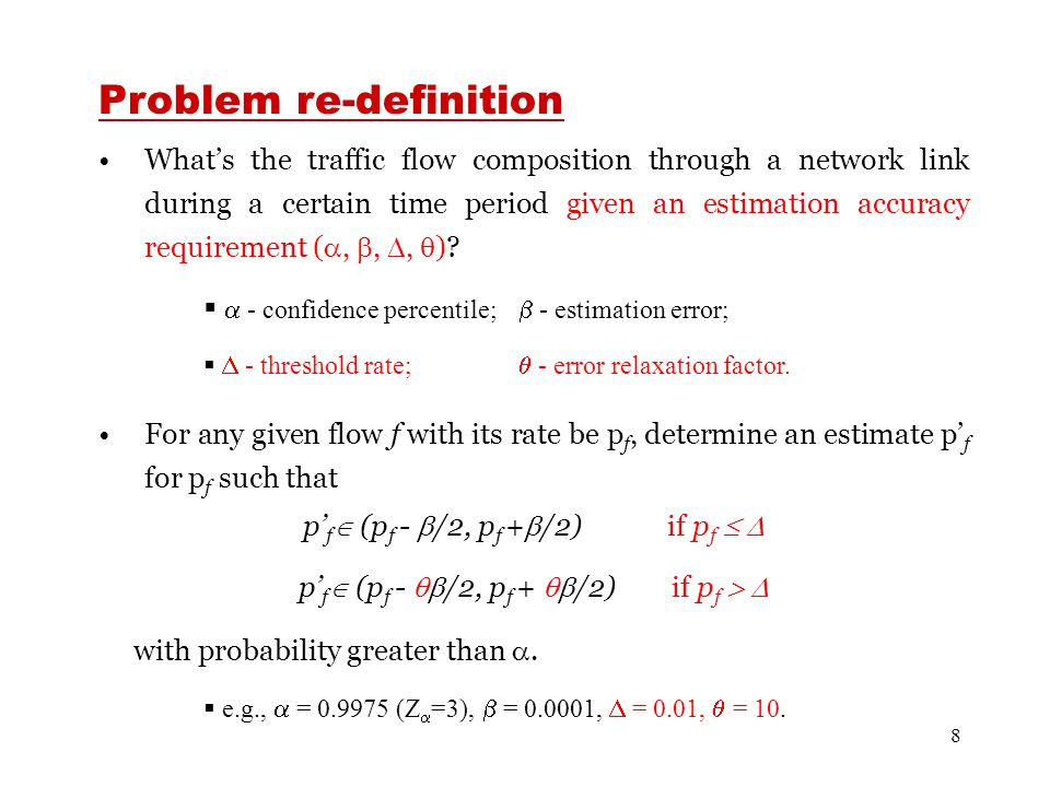 8 Problem re-definition What's the traffic flow composition through a network link during a certain time period given an estimation accuracy requirement ( , , ,  ).