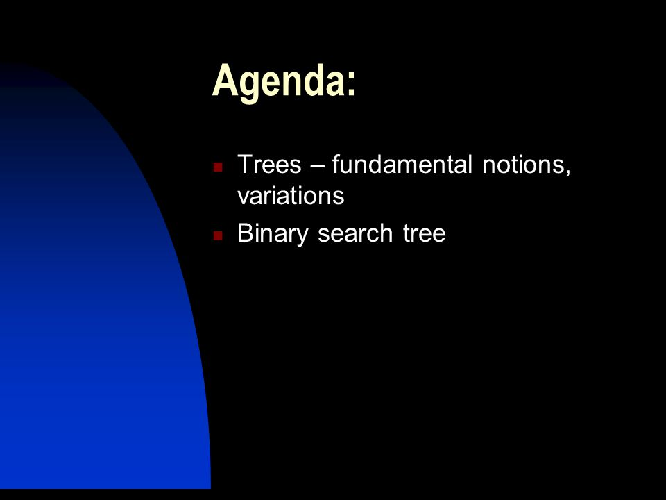 Agenda: Trees – fundamental notions, variations Binary search tree