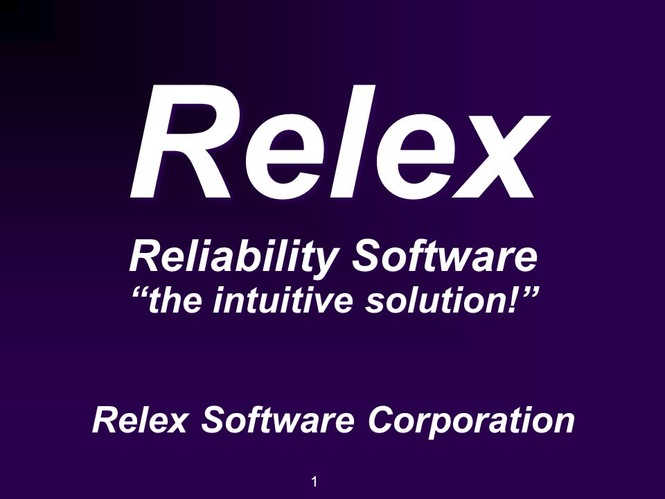 "Relex Reliability Software ""the intuitive solution!"" Relex Software Corporation 1"