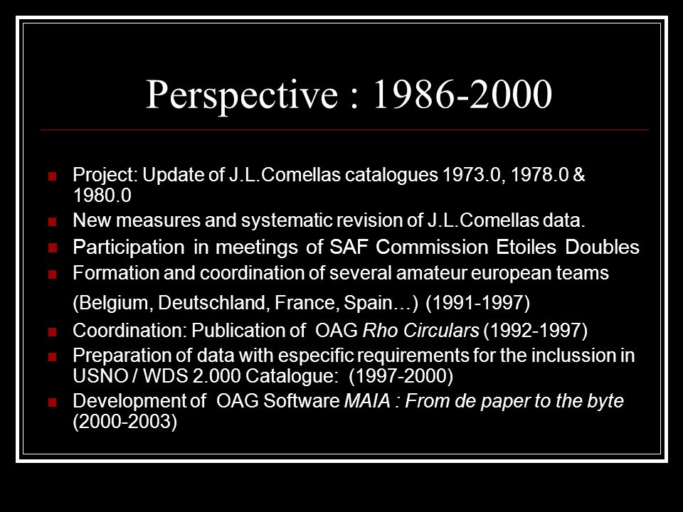 Perspective : 1986-2000 Project: Update of J.L.Comellas catalogues 1973.0, 1978.0 & 1980.0 New measures and systematic revision of J.L.Comellas data.